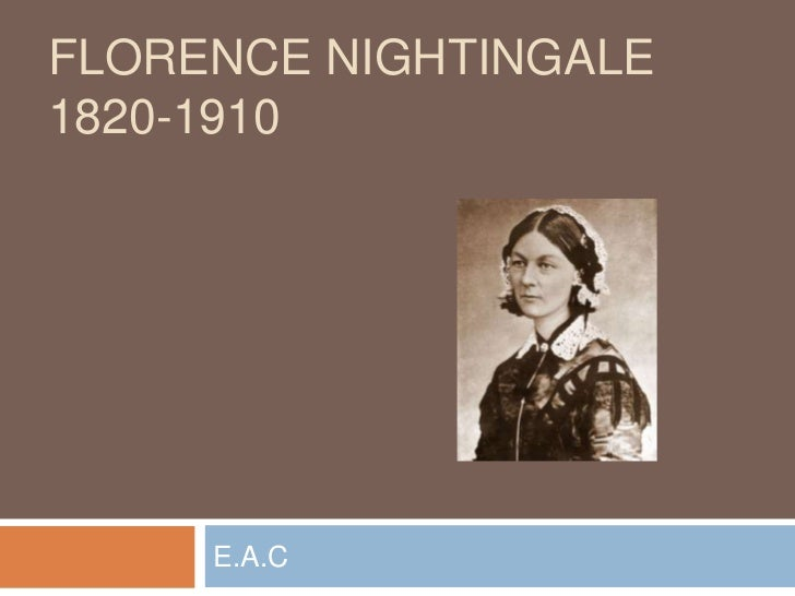 Florence nightingale1820-1910<br />E.A.C<br />