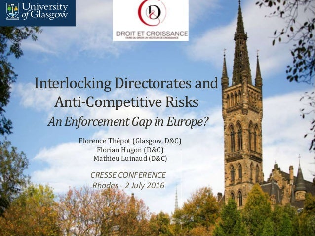 Interlocking Directorates and Anti-Competitive Risks AnEnforcementGapinEurope? Florence Thépot (Glasgow, D&C) Florian Hugo...