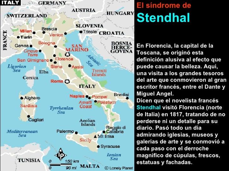 23/03/10   12:54 a.m. El síndrome de   Stendhal En Florencia, la capital de la Toscana, se originó esta definición alusiva...