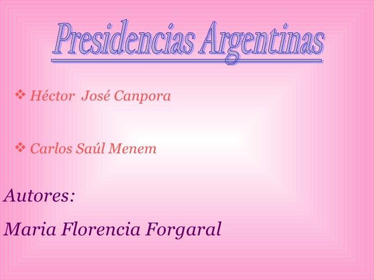 <ul><li>Héctor  José Canpora  </li></ul><ul><li>Carlos Saúl Menem  </li></ul>Autores: Maria Florencia Forgaral