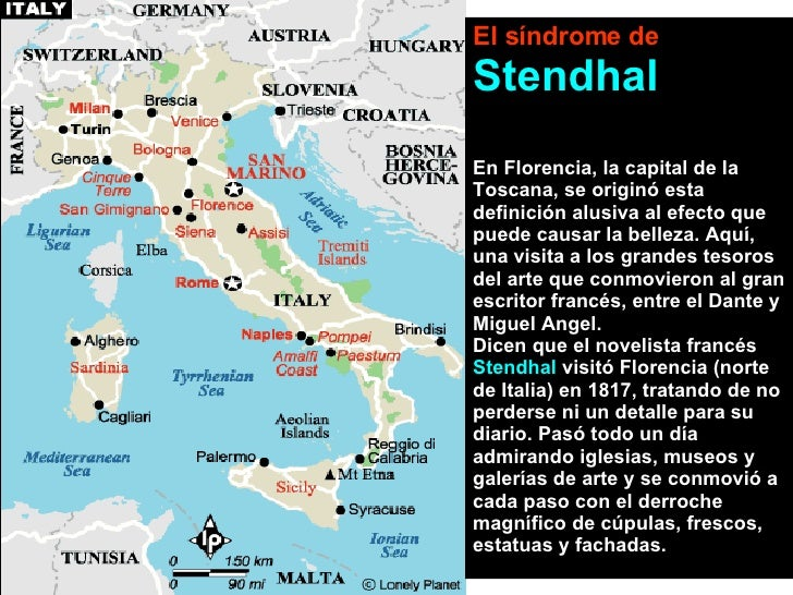 El síndrome de   Stendhal En Florencia, la capital de la Toscana, se originó esta definición alusiva al efecto que puede c...