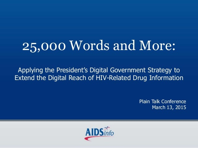 25,000 Words and More: Applying the President's Digital Government Strategy to Extend the Digital Reach of HIV-Related Dru...