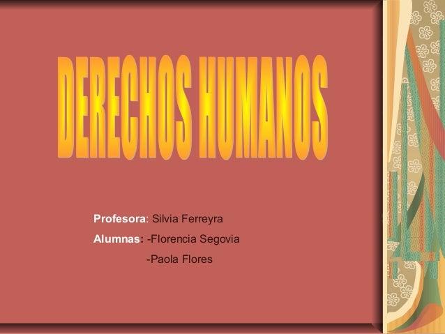 Profesora: Silvia Ferreyra Alumnas: -Florencia Segovia -Paola Flores