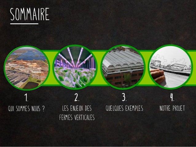 SOMMAIRE 1. Qui sommes nous ? 2. Les enjeux des fermes verticales 3. Quelques exemples 4. Notre projet