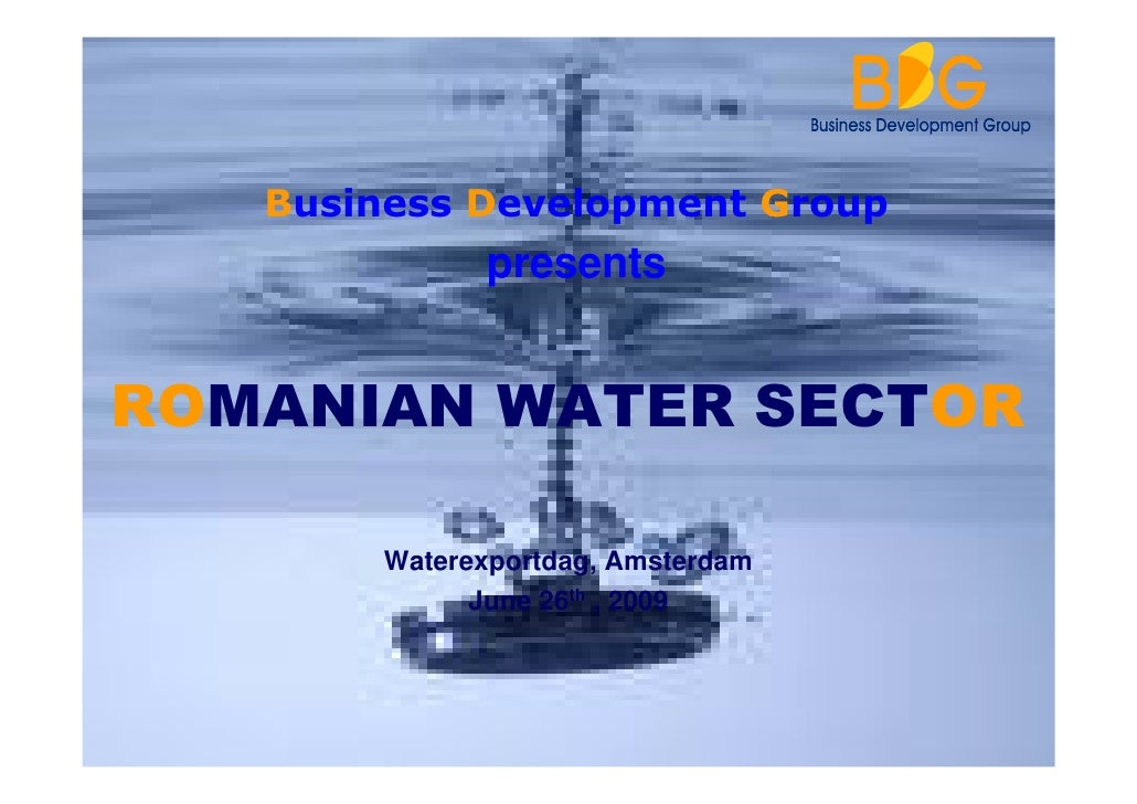 Business Development Group              presents   ROMANIAN WATER SECTOR         Waterexportdag, Amsterdam              Ju...