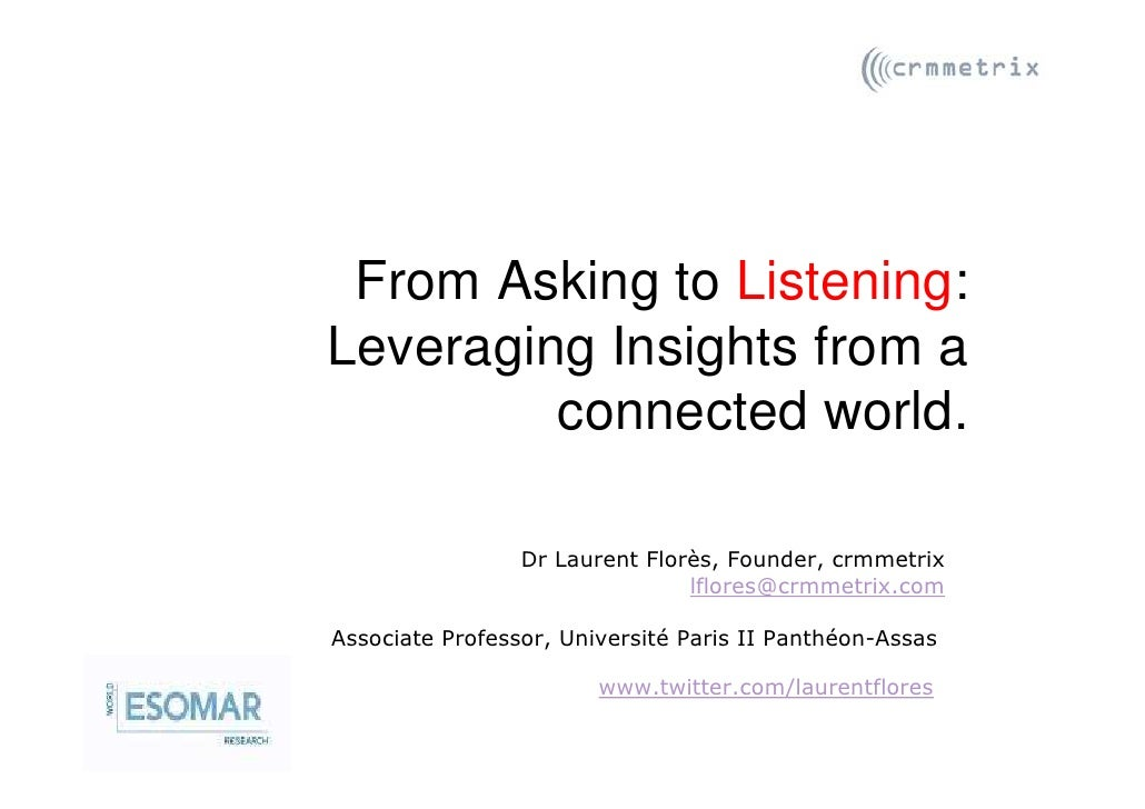 From Asking to Listening: Leveraging Insights from a          connected world.                   Dr Laurent Florès, Founde...