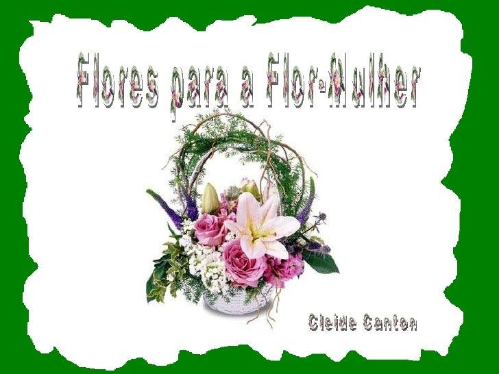 Flores para a Flor-Mulher Cleide Canton