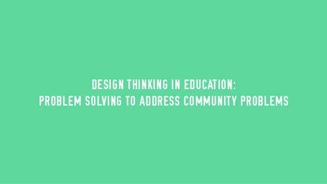 Design thinking in education: problem solving to address community problems