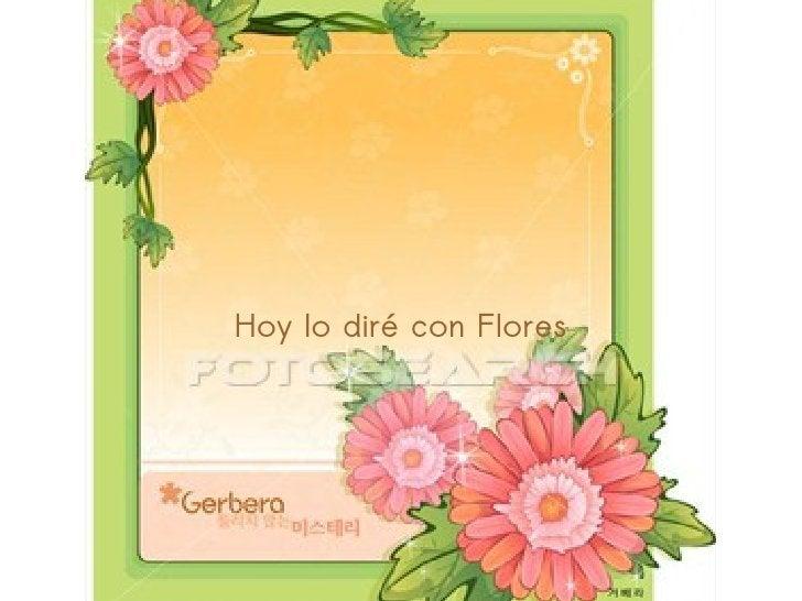 Hoy lo diré con Flores
