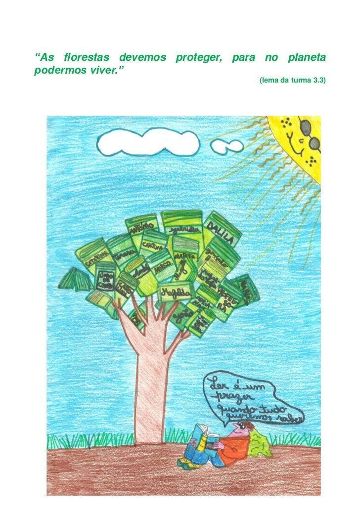 """""""As florestas devemos proteger, para no planetapodermos viver.""""                                    (lema da turma 3.3)"""