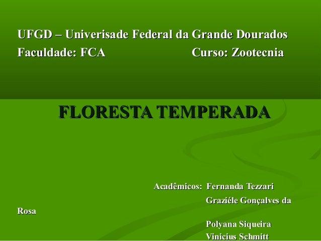 UFGD – Univerisade Federal da Grande DouradosFaculdade: FCA                Curso: Zootecnia       FLORESTA TEMPERADA      ...