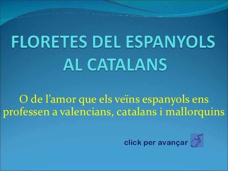 O de l'amor que els veïns espanyols ens professen a valencians, catalans i mallorquins click per avançar