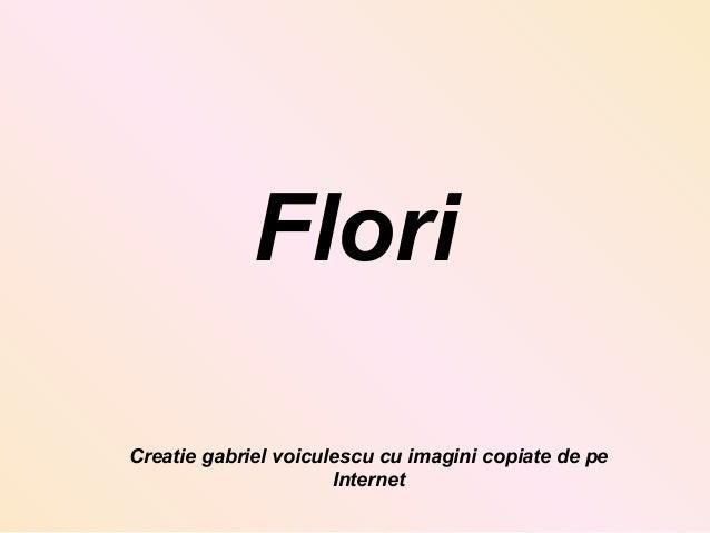 Flori Creatie gabriel voiculescu cu imagini copiate de pe Internet