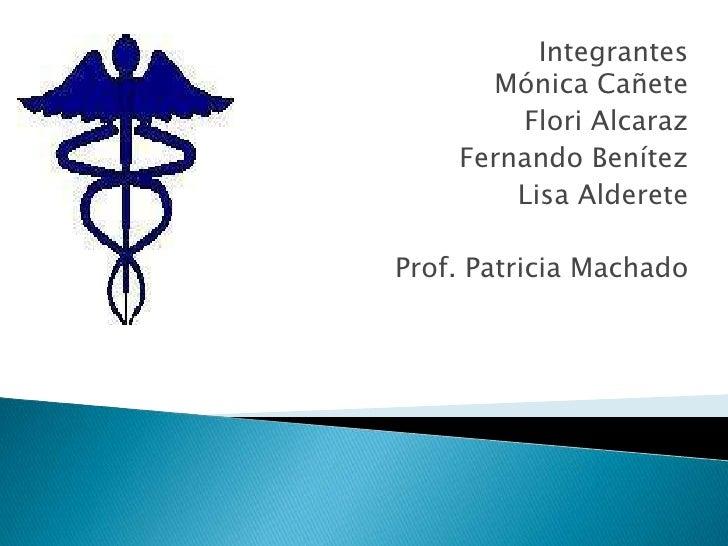 Integrantes                                           Mónica Cañete<br />FloriAlcaraz<br />Fernando Benítez<br />Lisa Alde...