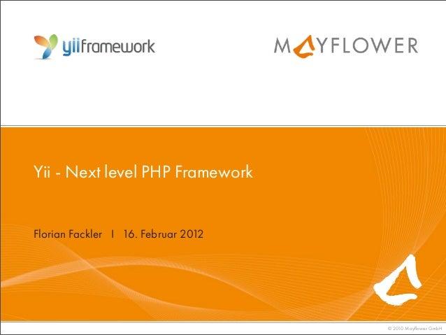 Yii - Next level PHP Framework            Florian Fackler I 16. Februar 2012                                              ...