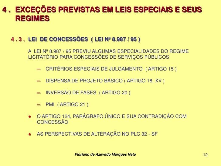 4 . EXCEÇÕES PREVISTAS EM LEIS ESPECIAIS E SEUS    REGIMES  4 . 3 . LEI DE CONCESSÕES ( LEI Nº 8.987 / 95 )        A LEI N...
