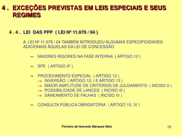 4 . EXCEÇÕES PREVISTAS EM LEIS ESPECIAIS E SEUS    REGIMES  4 . 4 . LEI DAS PPP ( LEI Nº 11.079 / 04 )        A LEI Nº 11....