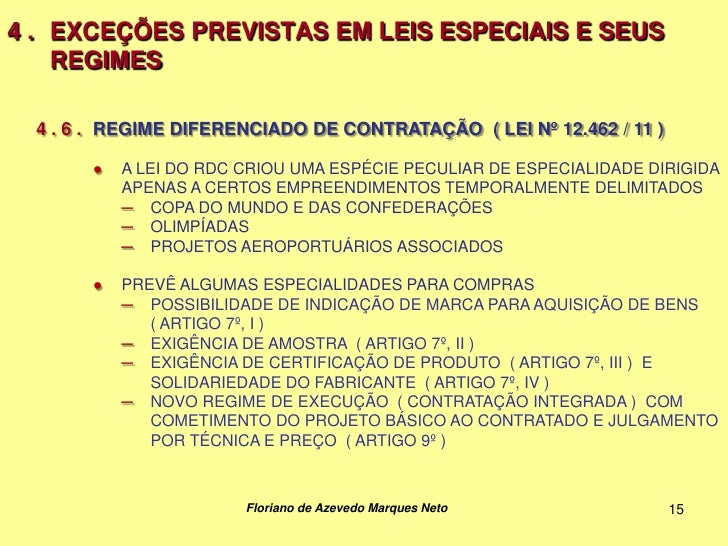 4 . EXCEÇÕES PREVISTAS EM LEIS ESPECIAIS E SEUS    REGIMES  4 . 6 . REGIME DIFERENCIADO DE CONTRATAÇÃO ( LEI Nº 12.462 / 1...