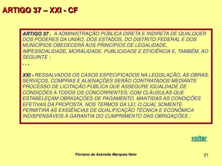 ARTIGO 37 – XXI - CF     ARTIGO 37 . A ADMINISTRAÇÃO PÚBLICA DIRETA E INDIRETA DE QUALQUER     DOS PODERES DA UNIÃO, DOS E...