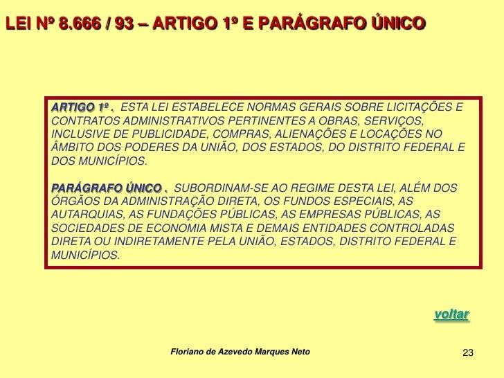LEI Nº 8.666 / 93 – ARTIGO 1º E PARÁGRAFO ÚNICO     ARTIGO 1º . ESTA LEI ESTABELECE NORMAS GERAIS SOBRE LICITAÇÕES E     C...