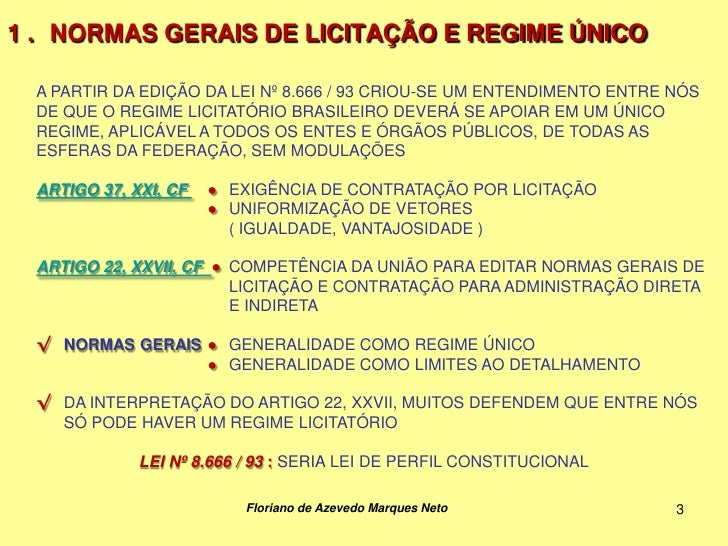 1 . NORMAS GERAIS DE LICITAÇÃO E REGIME ÚNICO  A PARTIR DA EDIÇÃO DA LEI Nº 8.666 / 93 CRIOU-SE UM ENTENDIMENTO ENTRE NÓS ...