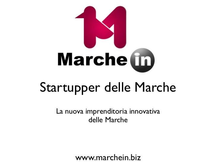 Startupper delle Marche  La nuova imprenditoria innovativa            delle Marche        www.marchein.biz