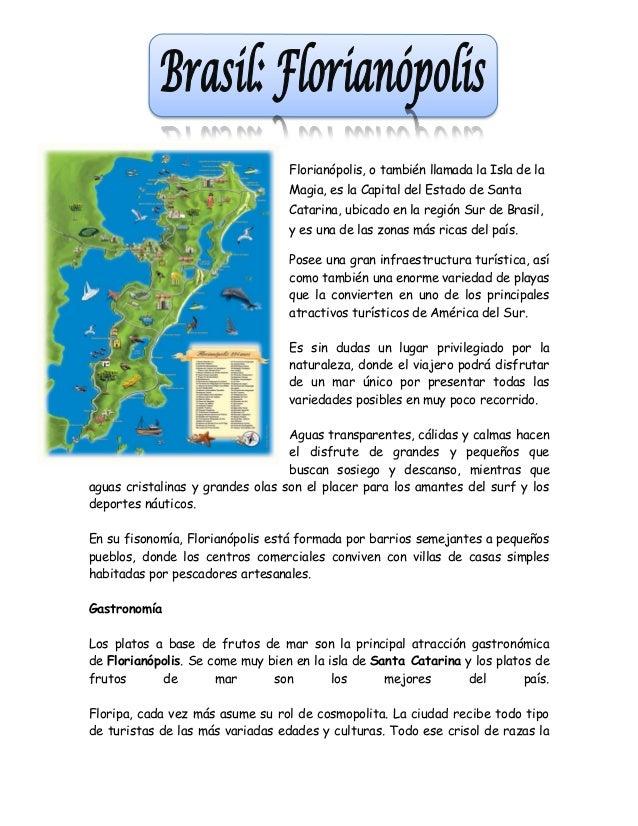 Florianópolis, o también llamada la Isla de laMagia, es la Capital del Estado de SantaCatarina, ubicado en la región Sur d...