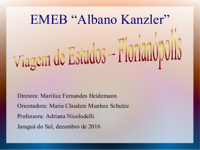 "EMEB ""Albano Kanzler"" Diretora: Marilice Fernandes Heidemann Orientadora: Maria Claudete Munhoz Schulze Professora: Adrian..."