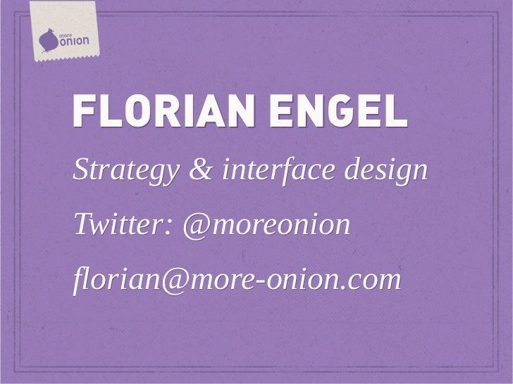 FLORIAN ENGELStrategy & interface designTwitter: @moreonionflorian@more-onion.com