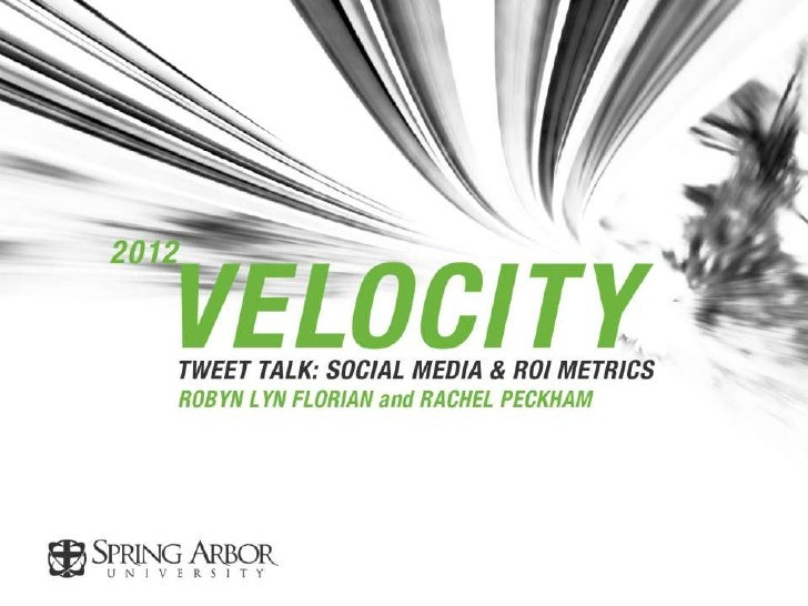 #TweetTalkSocial Media &ROI Metrics 101Robyn Lyn Florian(robyn.florian@arbor.edu)SAU Assistant VP for UniversityCommunicat...