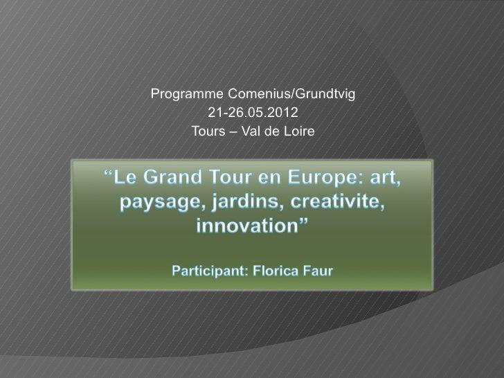 Programme Comenius/Grundtvig        21-26.05.2012      Tours – Val de Loire