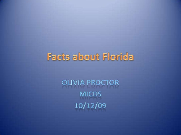 Facts about Florida<br />Olivia Proctor<br />MICDS<br />10/12/09<br />