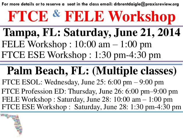 FTCE & FELE Workshop For more details or to reserve a seat in the class email: drbrentdaigle@praxisreview.org Tampa, FL: S...