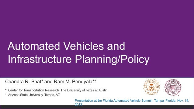 Automated Vehicles and Infrastructure Planning/Policy Chandra R. Bhat* and Ram M. Pendyala** * Center for Transportation R...