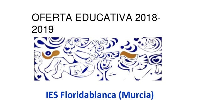 IES Floridablanca (Murcia) OFERTA EDUCATIVA 2018- 2019