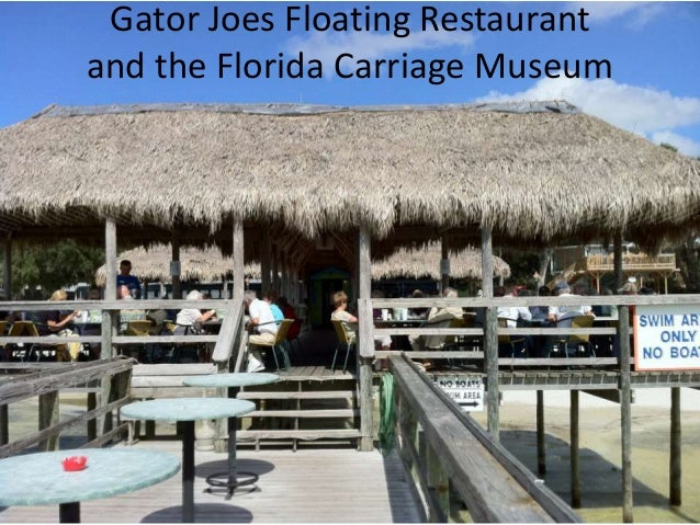 Gator Joes Floating Restaurant and the Florida Carriage Museum