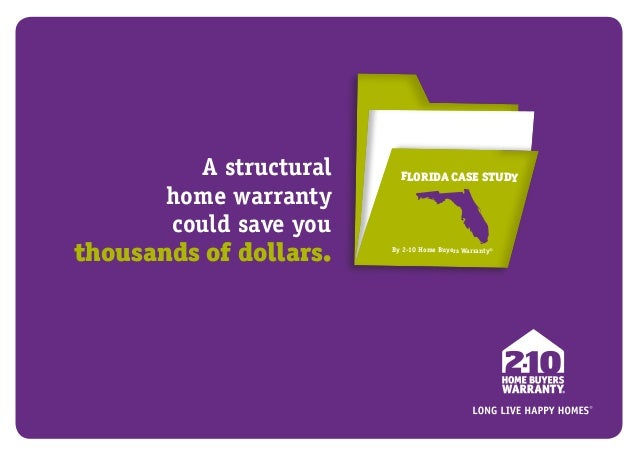A structural home warranty could save you  thousands of dollars.  FLORIDA CASE STUDY  By 2-10 Home Buyers Warranty®