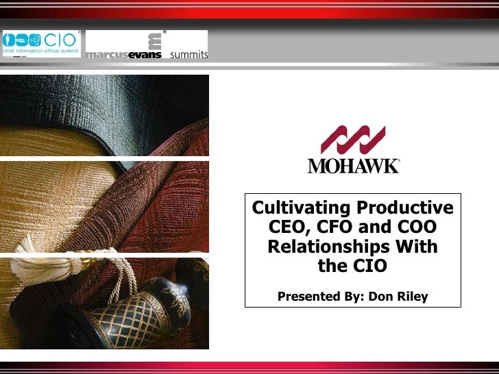 Cultivating Productive CEO, CFO and COO Relationships With the CIO Presented By: Don Riley