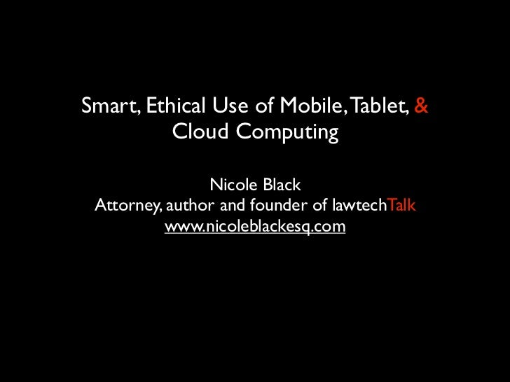 Smart, Ethical Use of Mobile, Tablet, &          Cloud Computing                Nicole Black Attorney, author and founder ...