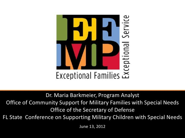 Dr. Maria Barkmeier, Program Analyst Office of Community Support for Military Families with Special Needs                 ...