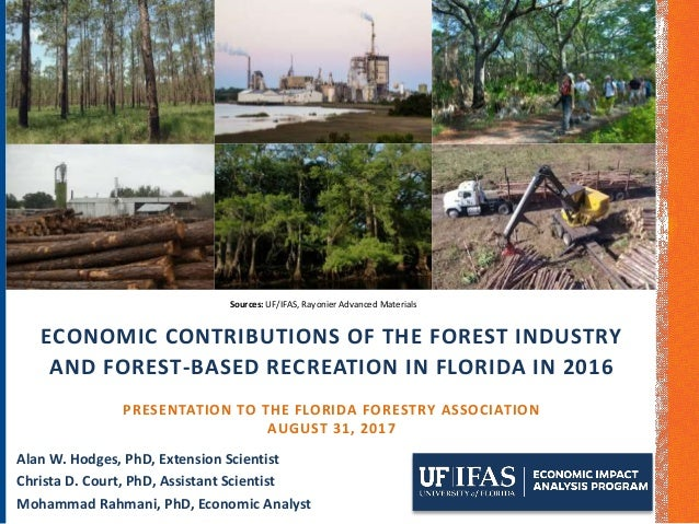 ECONOMIC CONTRIBUTIONS OF THE FOREST INDUSTRY AND FOREST-BASED RECREATION IN FLORIDA IN 2016 PRESENTATION TO THE FLORIDA F...