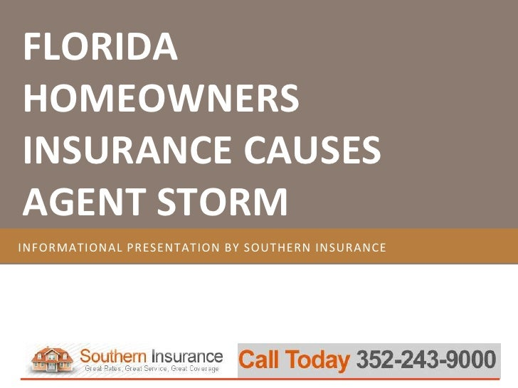 Informational presentation by SOUTHERN INSURANCE<br />FLORIDA HOMEOWNERS INSURANCE CAUSES AGENT STORM<br />