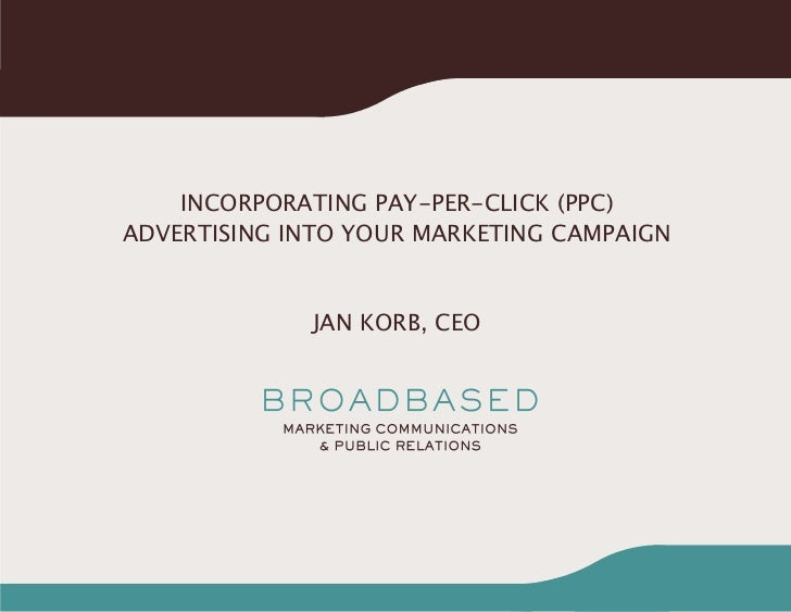 INCORPORATING PAY-PER-CLICK (PPC)ADVERTISING INTO YOUR MARKETING CAMPAIGN             JAN KORB, CEO