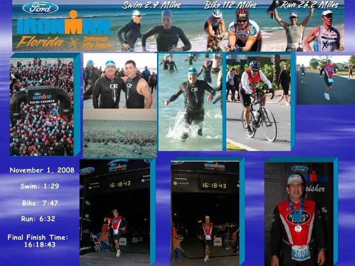 November 1, 2008     Swim: 1:29      Bike: 7:47      Run: 6:32  Final Finish Time:      16:18:43