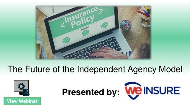 The Future of the Independent Agency Model Presented by: View Webinar