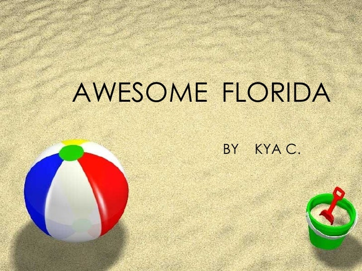 AWESOME  FLORIDA BY  KYA C.