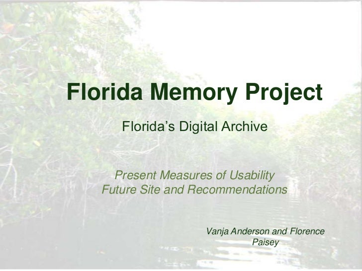 Florida Memory Project     Florida's Digital Archive    Present Measures of Usability  Future Site and Recommendations    ...