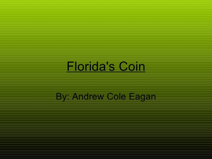 Florida's Coin By: Andrew Cole Eagan
