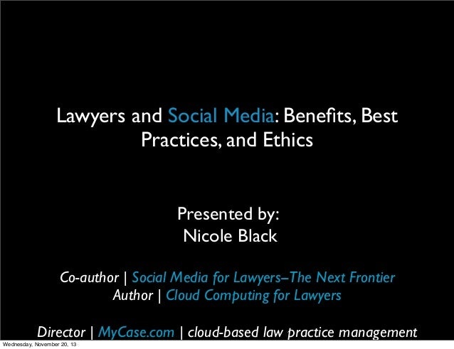 Lawyers and Social Media: Benefits, Best Practices, and Ethics Presented by: Nicole Black Co-author | Social Media for Lawy...