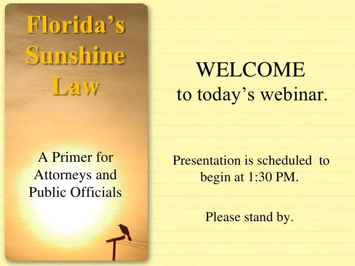 Florida's Sunshine Law<br />A Primer for Attorneys and Public Officials<br />WELCOME to today's webinar.<br /> Presentatio...